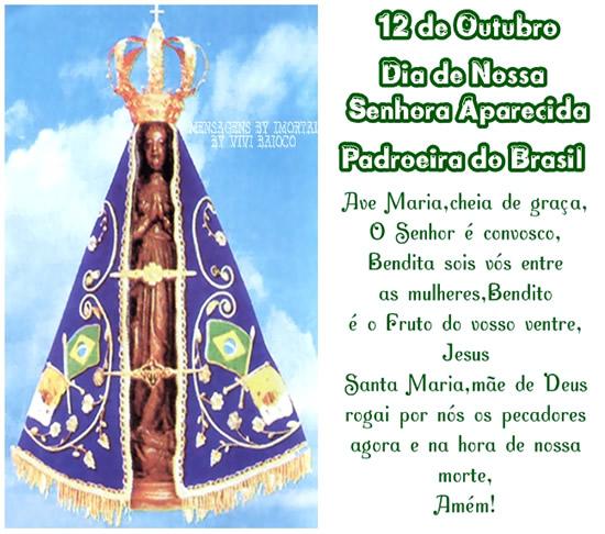 12 de Outubro Dia de Nossa Senhora de Aparecida! Padroeira do Brasil Ave Maria, cheia de graça O senhor é convosco Bendita sois vós entre as...