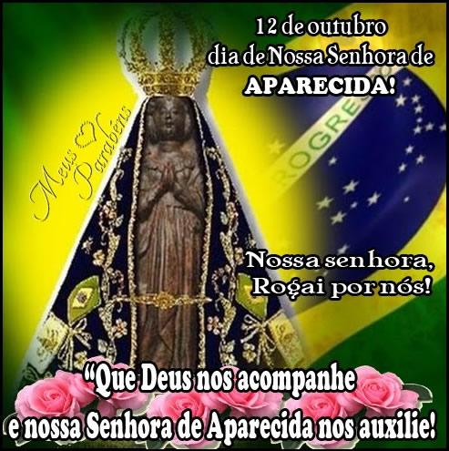 12 de Outubro Dia de Nossa Senhora de Aparecida! Nossa Senhora, rogai por nós! Que Deus nos acompanhe e Nossa Senha de Aparecida nos auxilie!