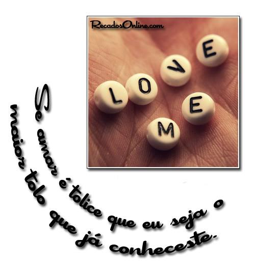 Se amar é tolice, que...