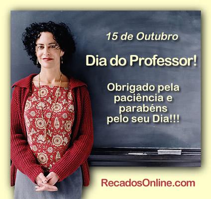 15 de Outubro - Dia do Professor! Obrigado pela paciência e parabéns pelo seu Dia!