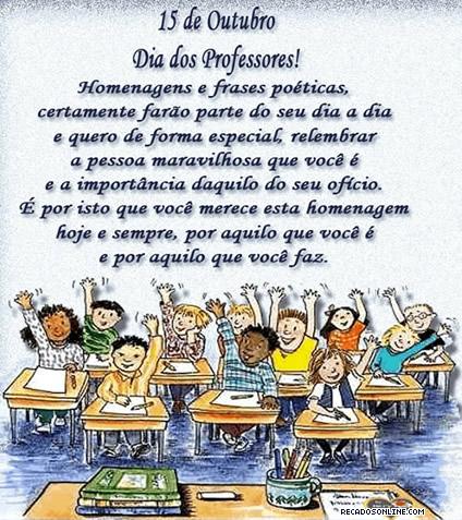 15 de Outubro Dia dos Professores! Homenagens e frases poéticas, certamente farão parte do seu dia a dia e quero de forma especial, relembrar a...
