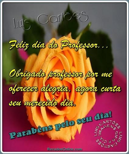 Feliz Dia do Professor... Obrigado, Professor, por me oferecer alegria. Agora curta seu merecido dia. Parabéns pelo seu dia!