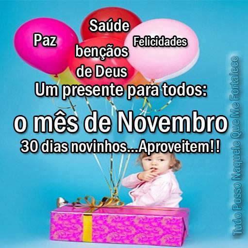 Paz, Saúde, Bênçãos de Deus, Felicidades. Um presente para todos: o mês de Novembro. 30 dias novinhos... Aproveitem!!