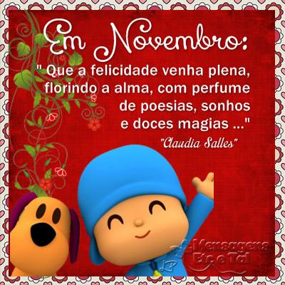Em Novembro: que a felicidade venha plena, florindo a alma, com perfume de poesias, sonhos e doces magias. Claudia Salles