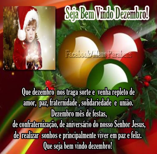Seja Bem Vindo, Dezembro! Que Dezembro nos traga sorte e venha repleto de amor, paz, fraternidade, solidariedade e união. Dezembro, mês de festas...