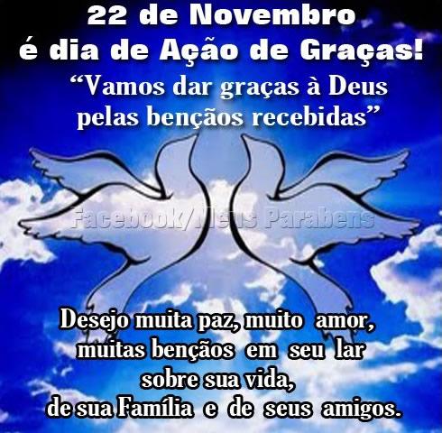 22 de Novembro é Dia de Ação de Graças! Vamos dar graças à Deus pelas bênçãos recebidas. desejo muita paz, muito amor, muitas bênçãos em...