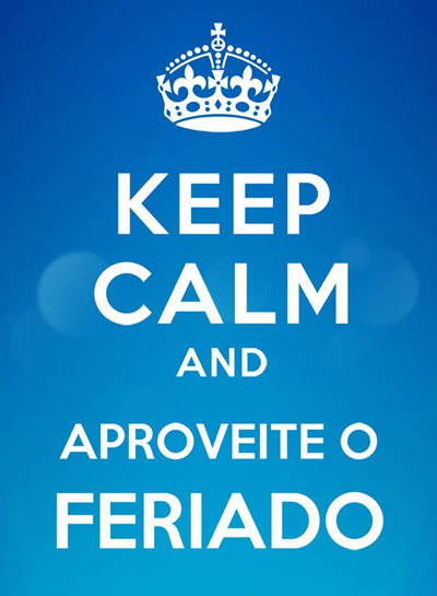 Keep Calm and Aproveite o Feriado
