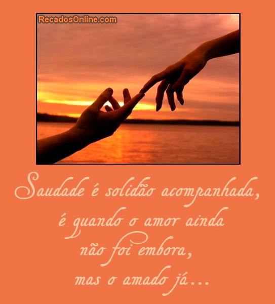 Saudade é solidão acompanhada, é...