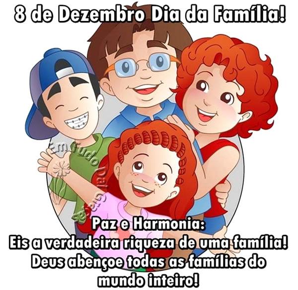 8 de Dezembro Dia da Família! Paz e Harmonia: Eis a verdadeira riqueza de uma família! Deus abençoe todas as famílias do mundo inteiro!