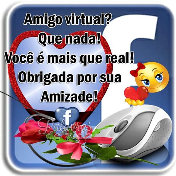 Amigo virtual? Que nada! Você é mais do que real! Obrigada por sua amizade!