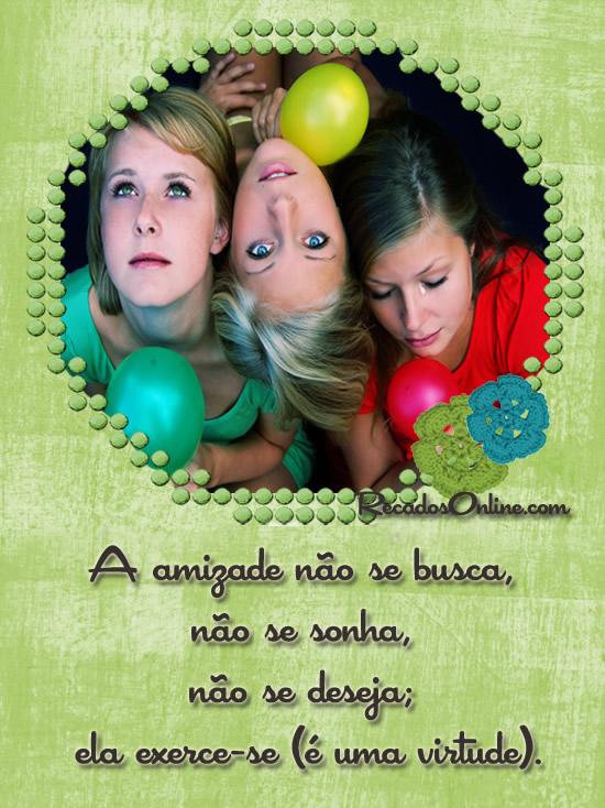 A amizade não se busca, não se sonha...