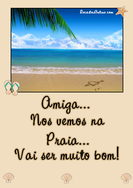 Amiga... Nos vemos na praia...