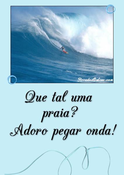 Que tal uma praia? Adoro pegar onda!