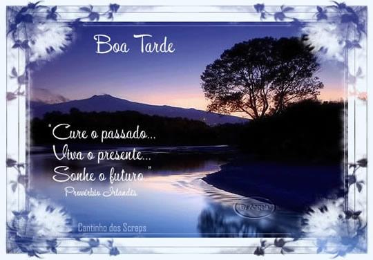Boa tarde Cure o passado, viva o presente, sonhe o futuro. Provérbio Irlandês