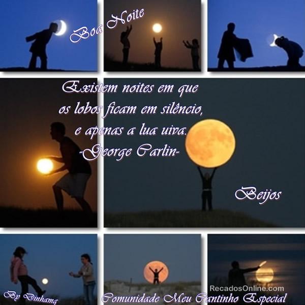 Boa Noite Existem noites em que os lobos ficam em silêncio, e apenas a lua uiva. (George Carlin) Beijos