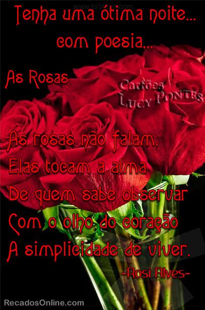 Tenha uma ótima noite com poesia... As Rosas As rosas não ...