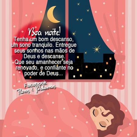 Boa noite! Tenha um bom descanso, um sono tranquilo. Entregue seus sonhos nas mãos de Deus e descanse. Que seu amanhecer seja renovado e confiante no...