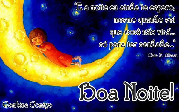 E à noite eu ainda te espero, mesmo quando sei que você não virá, só para ter saudade... Boa Noite!