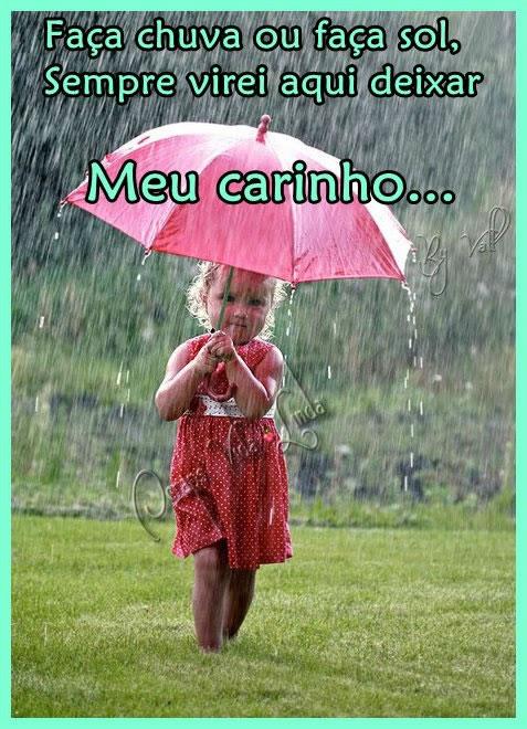 Faça chuva ou faça sol, sempre virei aqui deixar meu carinho...