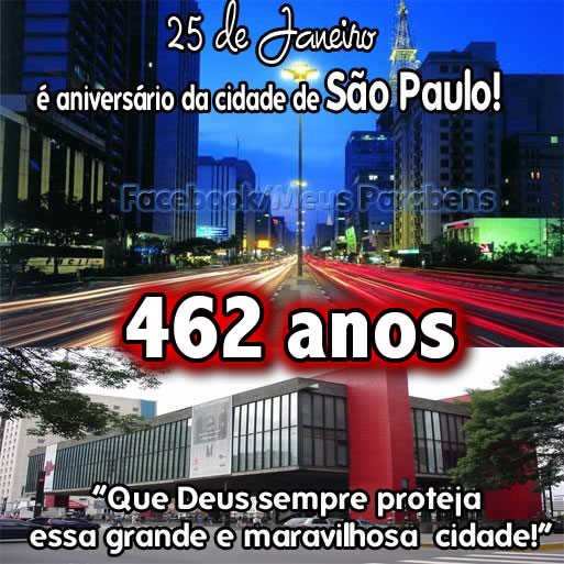 25 de Janeiro é Aniversário de São Paulo! 461 anos Que Deus sempre proteja essa grande e maravilhosa cidade!