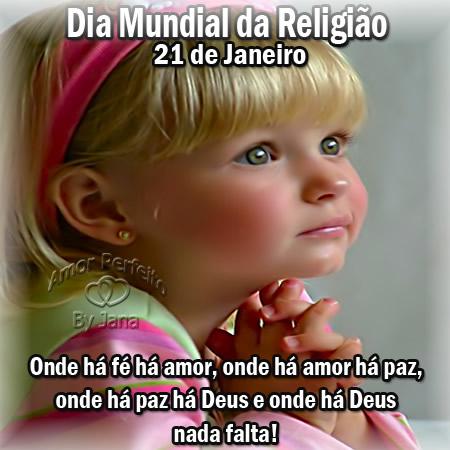 Dia Mundial da Religião 21 de Janeiro. Onde há fé há amor, onde há amor há paz, onde há paz há Deus e onde há Deus nada falta!