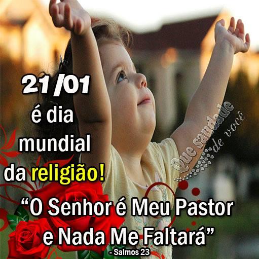 21/01 é Dia Mundial da Religião! O Senhor é meu pastor e nada me faltará. Salmos 23