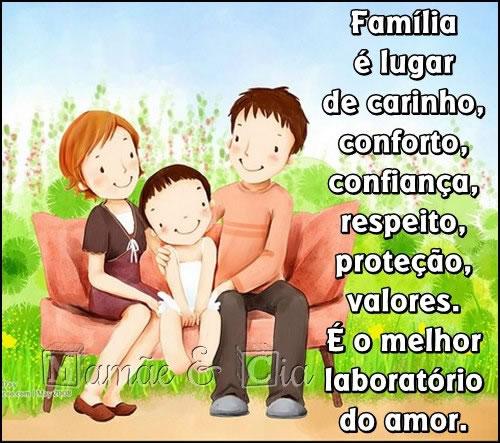 Família é lugar de carinho, conforto, confiança...