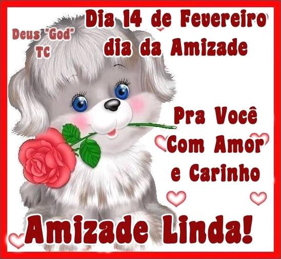 Dia 14 de Fevereiro - Dia da Amizade Pra você, com amor e carinho. Amizade Linda!