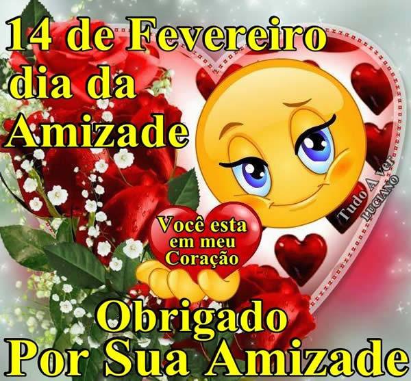 14 de Fevereiro - Dia da Amizade Você está em meu coração Obrigado por sua Amizade