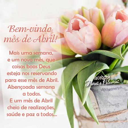 Bem vindo, mês de Abril! Mais uma semana e um novo mês, que coisas boas Deus esteja nos reservando para esse mês de Abril. Abençoada semana a...
