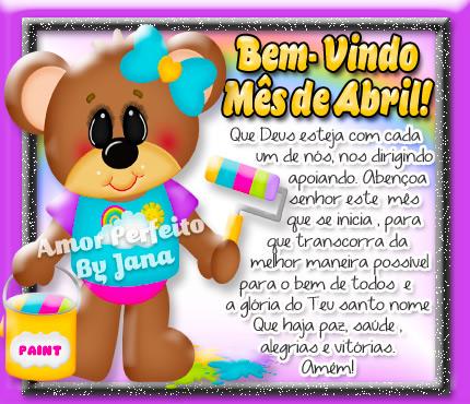 Bem Vindo, mês de Abril! Que Deus esteja com cada um de nós, nos dirigindo, apoiando. Abençoa, Senhor, este mês que se inicia, para que transcorra...