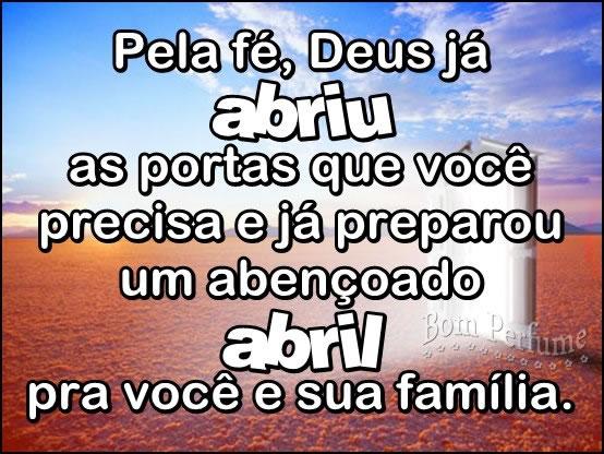 Pela fé, deus já abriu as portas que você precisa e já preparou um abençoado Abril pra você e sua família.