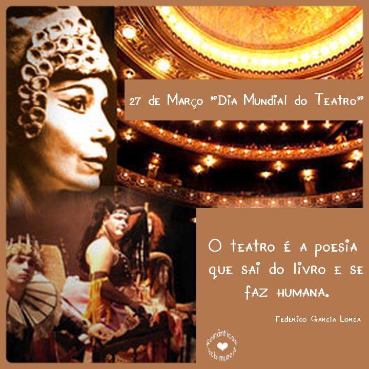 27 de Março - Dia Mundial do Teatro O Teatro é a poesia que sai do livro e se faz humana. Frederico Garcia Lorca