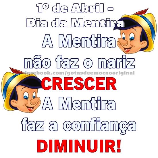 1º de Abril - Dia da Mentira. A mentira não faz o nariz crescer. A mentira faz a confiança diminuir!