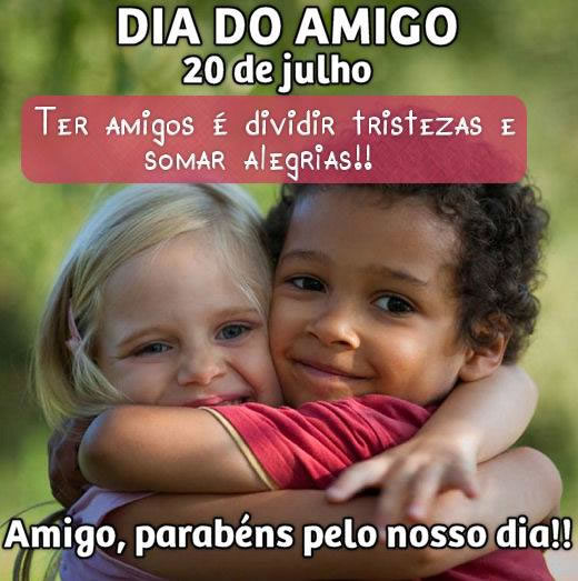 Dia do Amigo, 20 de julho Ter amigos é dividir tristezas e somar alegrias!! Amigo, parabéns pelo nosso dia!!