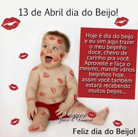 13 de Abril Dia do Beijo Hoje é Dia do Beijo e eu vim aqui trazer o meu beijinho doce, cheiro de carinho pra você. Aproveite e faça o mesmo, mande...