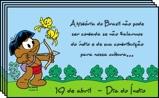 A história do Brasil não pode ser contada se não falarmos do índio e da sua contribuição para nossa cultura... 19 de abril - Dia do Índio