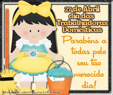 27 de Abril Dia das Trabalhadoras Domésticas. Parabéns a todas pelo seu tão merecido dia!