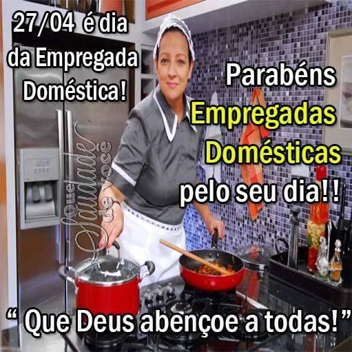 27/04 é Dia da Empregada Doméstica! Parabéns Empregadas Domésticas pelo seu dia! Que Deus abençoe a todas!
