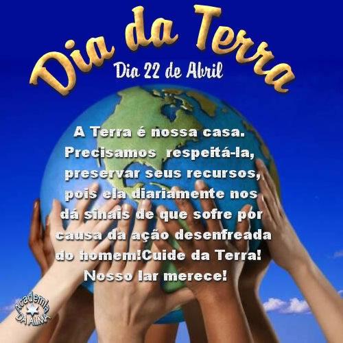 Dia 22 de Abril - Dia da Terra A Terra é nossa casa. Precisamos respeitá-la, preservar seus recursos, pois ela diariamente nos dá sinais de que...