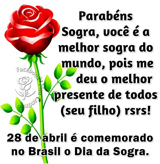 Parabéns Sogra, você é a melhor sogra do mundo, pois me deu o melhor presente de todos (seu filho) rsrs! 20 de Abril é comemorado no Brasil o Dia...