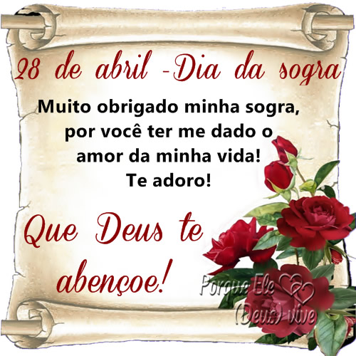 28 de Abril - Dia da Sogra. Muito obrigado minha sogra, por você ter me dado o amor da minha vida! Te adoro! Que Deus te abençoe!