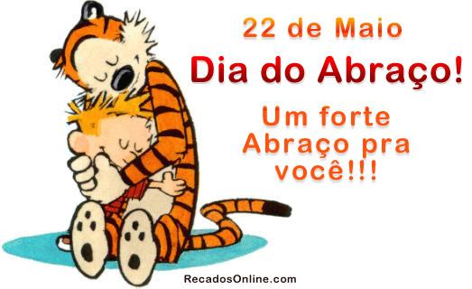 22 de Maio - Dia do Abraço Um forte...