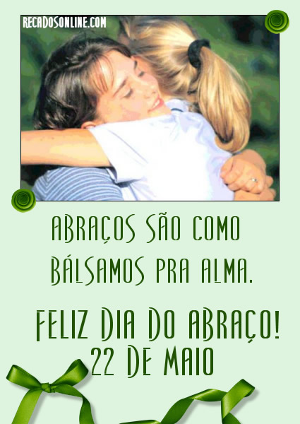 Abraços são como Bálsamos pra alma. Feliz Dia do Abraço! 22 de Maio