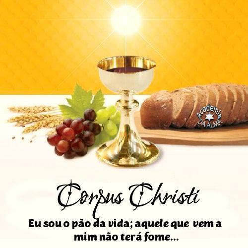Corpus Christi Eu sou o pão da vida; aquele que vem a mim não terá fome...