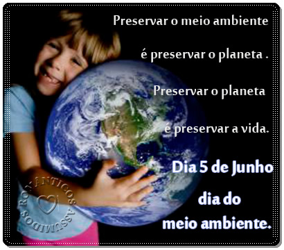 Preservar o meio ambiente é preservar o planeta. Preservar o planeta é preservar a vida. Dia 5 de Junho - Dia do Meio Ambiente
