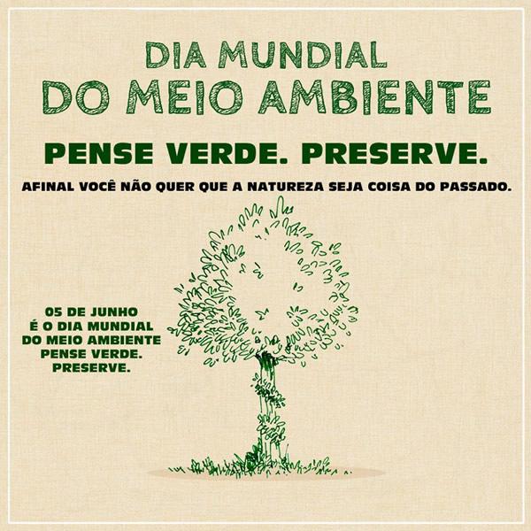 Dia Mundial do Meio Ambiente Pense verde. Preserve. Afinal você não quer que a natureza seja coisa do passado. 05 de Junho é o Dia Mundial do Meio...