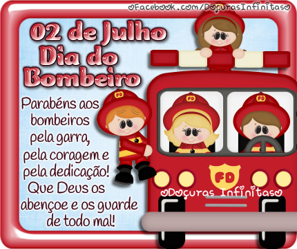 02 de Julho Dia do Bombeiro. Parabéns aos bombeiros pela garra, pela coragem e pela dedicação! Que Deus os abençoe e os guarde de todo mal!