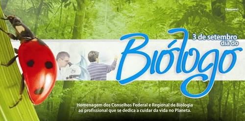 3 de Setembro Dia do Biólogo Homenagem dos Conselhos Federal e Regional de Biologia ao profissional que se dedica a cuidar da vida do Planeta.