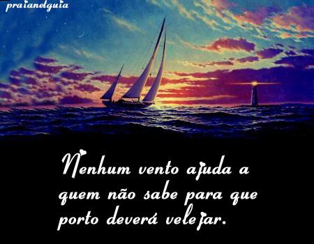 Nenhum vento ajuda a quem não sabe para que porto deverá velejar.